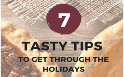 7 Tasty Tips To Make It Through The Holidays Without Gaining A Pound!